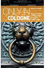 Only in Cologne: A Guide to Unique Locations, Hidden Corners and Unusual Objects (Only in Guides) Paperback