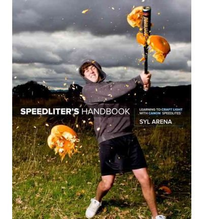 [(Speedliter's Handbook: Learning to Craft Light with Canon Speedlites)] [ By (author) Syl Arena ] [January, 2011]