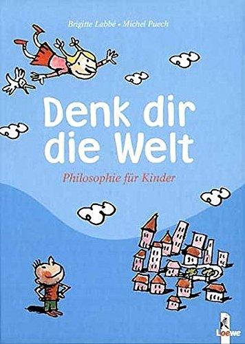 Denk dir die Welt: Philosophie für Kinder
