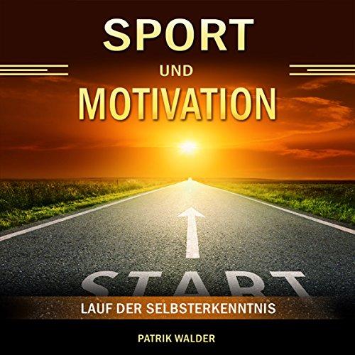 Sport und Motivation: Lauf der Selbsterkenntnis (German Edition) por Patrik Walder