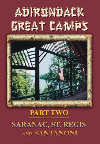Preisvergleich Produktbild Adirondack Great Camps,  Part Two: Saranac,  St. Regis and Santanoni