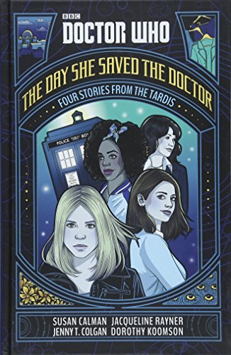 Doctor Who: Four Friends Four Stories: The Day She Saved the Doctor: Four Stories from the ()