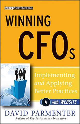 Winning CFOs: Implementing and Applying Better Practices. with Website (Wiley Corporate F&A)