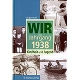 Wir vom Jahrgang 1938: Kindheit und Jugend (Jahrgangsbände)