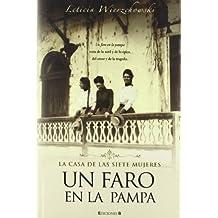 Un faro en la pampa: La casa de las siete mujeres (Spanish Edition) by Leticia WIERZCHOWSKY (2008-04-01)