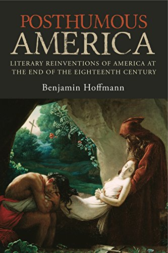 Posthumous America: Literary Reinventions Of America At The End Of The Eighteenth Century por Benjamin Hoffmann epub