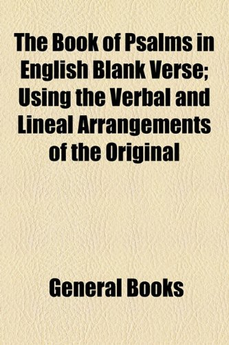 The Book of Psalms in English Blank Verse; Using the Verbal and Lineal Arrangements of the Original