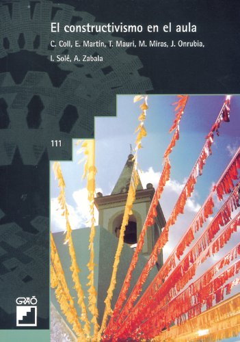 El Constructivismo En El Aula: 111 (Biblioteca De Aula) por Cèsar Coll i Salvador