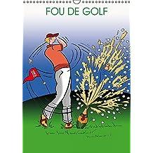 Fou de golf : Dessins humoristiques sur le golf. Calendrier mural A3 vertical 2017