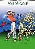 Fou de golf : Dessins humoristiques sur le golf. Calendrier mural A3 vertical 2017...