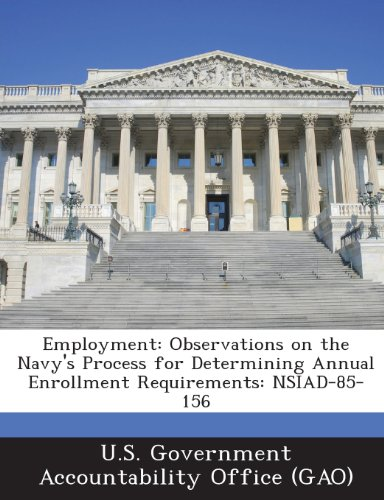 Employment: Observations on the Navy's Process for Determining Annual Enrollment Requirements: Nsiad-85-156