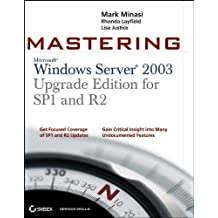 Mastering Windows Server 2003, Upgrade Edition for SP1 and R2 1st edition by Minasi, Mark, Layfield, Rhonda, Justice, Lisa (2006) Paperback