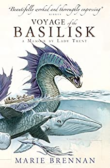 Voyage of the Basilisk: A Memoir by Lady Trent (Memoirs of Lady Trent Book 3) by [Brennan, Marie]