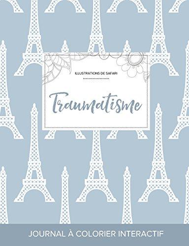 Journal de Coloration Adulte: Traumatisme (Illustrations de Safari, Tour Eiffel) par Courtney Wegner