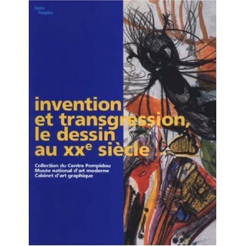 Invention et transgression, le dessin au XXe siècle : Collection du Centre Pompidou, Musée national d'art moderne, Cabinet d'art graphique