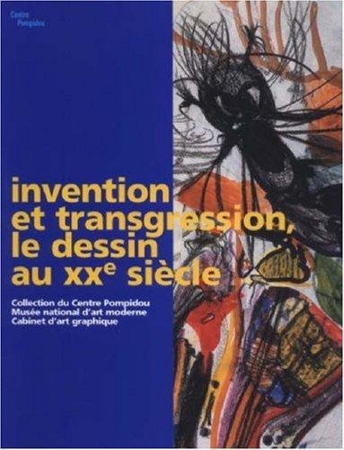 Invention et transgression, le dessin au XXe siècle : Collection du Centre Pompidou, Musée national d'art moderne, Cabinet d'art graphique par Bruno Racine