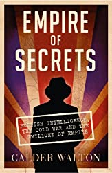 Empire of Secrets: British Intelligence, the Cold War and the Twilight of Empire