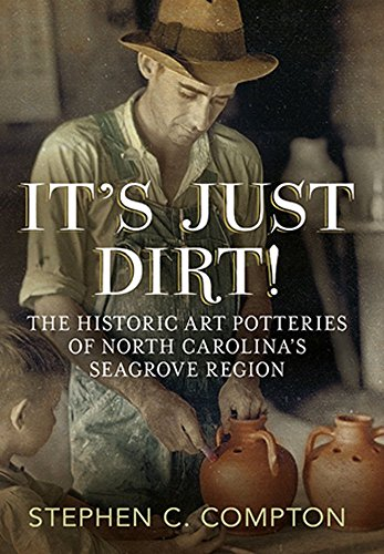 It's Just Dirt!: The Historic Art Potteries of North Carolina's