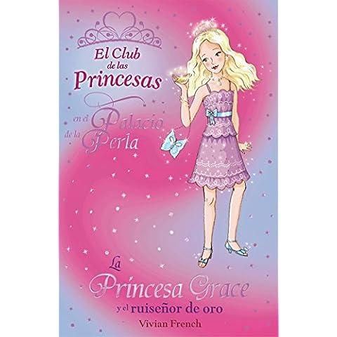 La Princesa Grace y el ruiseñor de oro: El Club de las Princesas en el Palacio de la Perla (Libros Para Jóvenes - Libros De Consumo - El Club De Las