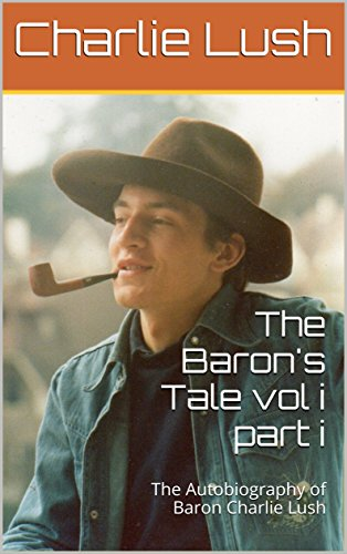 the-barons-tale-vol-i-part-i-the-autobiography-of-baron-charlie-lush-english-edition