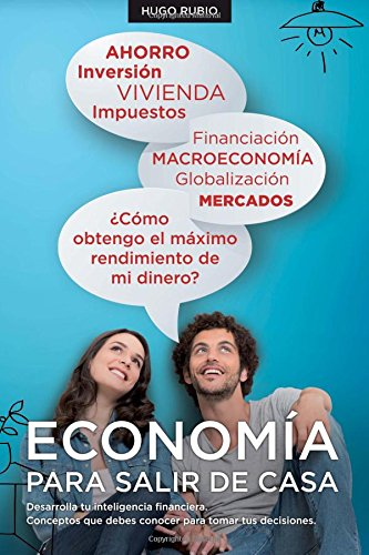 Economia Para Salir de Casa: Desarrolla tu inteligencia financiera. Conceptos que debes conocer para tomar tus decisiones.