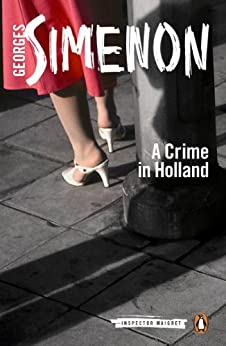 A Crime in Holland: Inspector Maigret #7 by [Simenon, Georges]