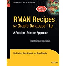 RMAN Recipes for Oracle Database 11g: A Problem-Solution Approach (Expert's Voice in Oracle) by Sam Alapati (2007-08-29)