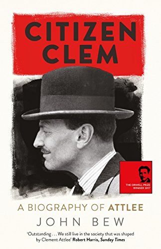 Citizen Clem: A Biography of Attlee: Winner of the Orwell Prize (English Edition)