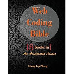 Web Coding Bible (18 Books in 1 -- Html, Css, Javascript, Php, Sql, XML, Svg, Canvas, Webgl, Java Applet, Actionscript, Htaccess, Jquery, Wordpress, Seo and Many More): An Accelerated Course
