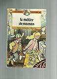 Telecharger Livres Le metier de maman (PDF,EPUB,MOBI) gratuits en Francaise