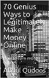 70 Genius Ways to Legitimately Make Money Online: How to earn money online (Online earning Book 1) (English Edition)