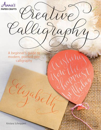 Creative Calligraphy: A Beginner's Guide to Modern, Pointed-Pen Calligraphy