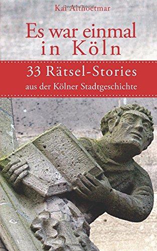 Es war einmal in Köln: 33 Rätsel-Stories aus der Kölner Stadtgeschichte (Köln-Rätsel, Band 3)