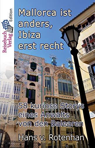 Mallorca ist anders, Ibiza erst recht: 58 kuriose Storys eines Anwalts von den Balearen