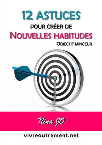 12 ASTUCES  POUR CRÉER  DE  NOUVELLES HABITUDES: OBJECTIF MINCEUR par Nina JO
