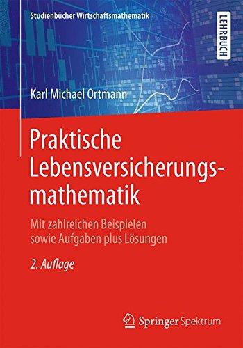 Praktische Lebensversicherungsmathematik: Mit zahlreichen Beispielen sowie Aufgaben plus Lösungen (Studienbücher Wirtschaftsmathematik)