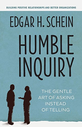 Humble Inquiry; The Gentle Art of Asking Instead of Telling (Agency/Distributed)