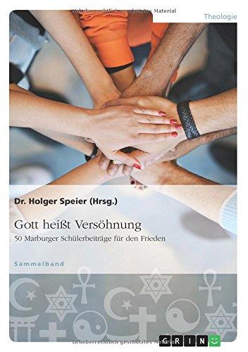 Gott heißt Versöhnung. 50 Marburger Schülerbeiträge für den Frieden