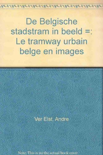De Belgische Stadstram in beeld/Le Tramway Urbain Belge En Images