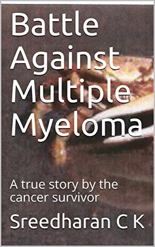 Battle Against Multiple Myeloma: A true story by the cancer survivor