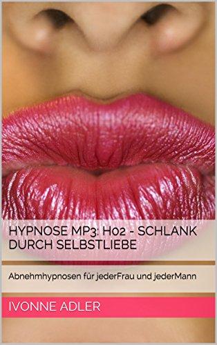 Hypnose Mp3: H02 - Schlank durch Selbstliebe: Abnehmhypnosen für jederFrau und jederMann
