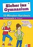 Klett Bist Du fit fürs Gymnasium? 15-Minuten-Kurztests für den Übertritt Mathematik 4. Klasse: Grundschule (Sicher ins Gymnasium)
