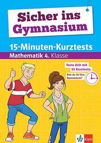 Klett Sicher ins Gymnasium 15-Minuten-Kurztests für den Übertritt Mathematik 4. Klasse: Grundschule