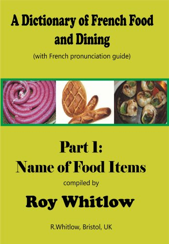A Dictionary of French Food and Dining: Part 1 Names of Food Items (English Edition) (1 Küche-bereich)