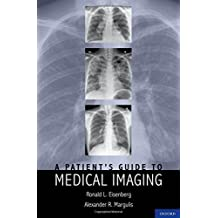 A Patient's Guide to Medical Imaging by Ronald Eisenberg JD MD FACR (2011-03-10)