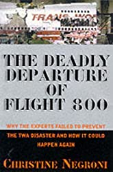 Deadly Departure: Why The Experts Failed To Prevent The TWA Flight 800 Disaster And How It Could Happen Again by Christine Negroni (2000-03-15)
