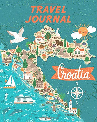 Travel Journal: Kid's Travel Journal.  Map Of Croatia. Simple, Fun Holiday Activity Diary And Scrapbook To Write, Draw And Stick-In. (Croatia Map, Vacation Notebook, Adventure Log)