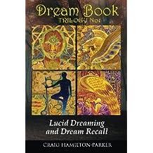 DREAM BOOK - Lucid Dreaming and Dream Recall: Volume 1 (Dream Book Trilogy)