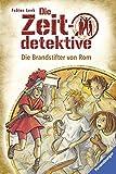 Die Zeitdetektive, Band 6: Die Brandstifter von Rom: Ein Krimi aus dem alten Rom