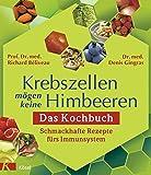 Krebszellen mögen keine Himbeeren: Das Kochbuch: Schmackhafte Rezepte fürs Immunsystem - Richard Béliveau, Denis Gingras